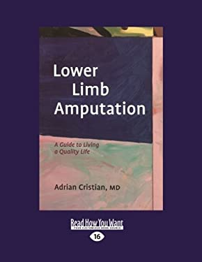 Lower Limb Amputation: A Guide to Living a Quality Life (Easyread Large Edition)