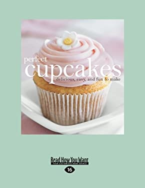 Perfect Cupcakes: Delicious, Easy, and Fun to Make (Easyread Large Edition) 9781458764829