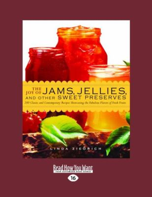 The Joy of Jams, Jellies and Other Sweet Preserves: 200 Classic and Contemporary Recipes Showcasing the Fabulous Flavors of Fresh Fruits (Easyread Lar