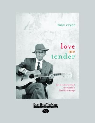 Love Me Tender: The Stories Behind the World's Favourite Songs (Large Print 16pt) 9781458779564