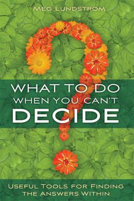 What to Do When You Can't Decide: Useful Tools for Finding the Answers Within (Large Print 16pt) 9781458785572