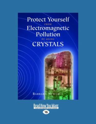 Protect Yourself from Electromagnetic Pollution by Using Crystals (Large Print 16pt) 9781458786586