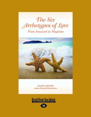 The Six Archetypes of Love: From Orphan to Magician 9781458786630