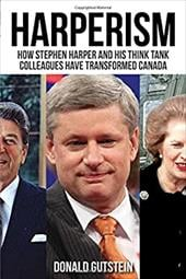 Harperism: How Stephen Harper and his think tank colleagues have transformed Canada 22597532