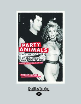 Party Animals: A Hollywood Tale of Sex, Drugs, and Rock 'n' Roll Starring the Fabulous Allan Carr 9781459600072
