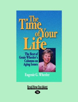 The Time of Your Life: The Best of Genie Wheeler's Columns on Aging Issues (Large Print 16pt) 9781459601383