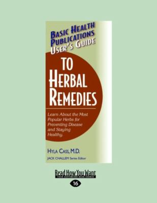 User's Guide to Herbal Remedies: Learn about the Most Popular Herbs for Preventing Disease and Staying Healthy. (Large Print 16pt) 9781459604858