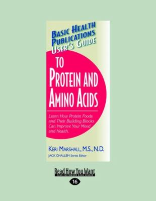 User's Guide to Protein and Amino Acids: Learn How Protein Foods and Their Building Blocks Can Improve Your Mood and Health. (Large Print 16pt) 9781459604896
