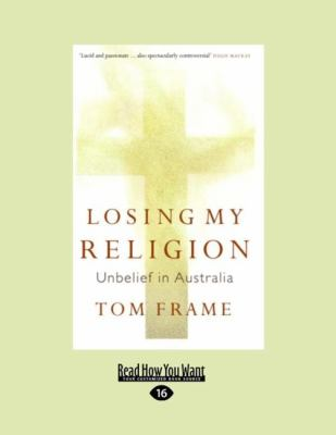 Losing My Religion: Unbelief in Australia (Large Print 16 PT) 9781459605091