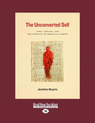 The Unconverted Self: Jews, Indians, and the Identity of Christian Europe (Large Print 16pt) 9781459605527