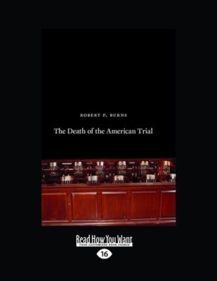 The Death of the American Trial (Large Print 16pt)