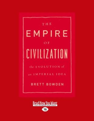 The Empire of Civilization: The Evolution of an Imperial Idea (Large Print 16pt) 9781459605725