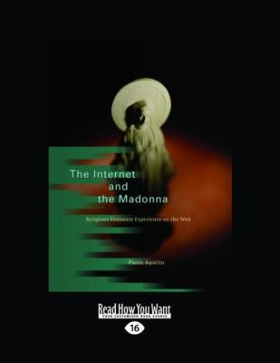 The Internet and the Madonna: Religious Visionary Experience on the Web (Large Print 16pt) 9781459605763