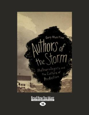 Authors of the Storm: Meteorologists and the Culture of Prediction (Large Print 16pt) 9781459606067