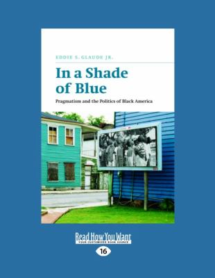 In a Shade of Blue: Pragmatism and the Politics of Black America (Large Print 16pt) 9781459606135