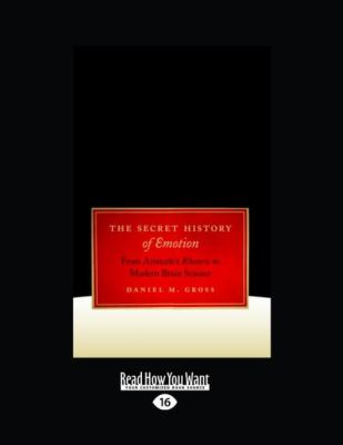 The Secret History of Emotion: From Aristotle's Rhetoric to Modern Brain Science (Large Print 16pt)