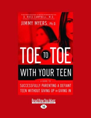 Toe to Toe with Your Teen: A Guide to Successfully Parenting a Defiant Teen Without Giving Up or Giving in (Large Print 16pt)