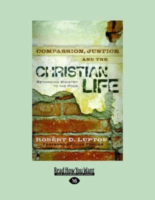 Compassion, Justice and the Christian Life: Rethinking Ministry to the Poor (Large Print 16pt) 9781459606685