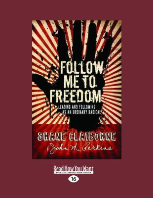 Follow Me to Freedom: Leading and Following as an Ordinary Radical (Large Print 16pt) 9781459607033