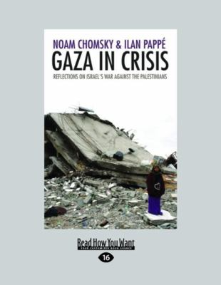 Gaza in Crisis: Reflections on Israel's War Against the Palestinians (Large Print 16pt) 9781459607439