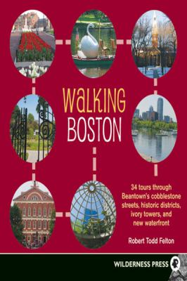 Walking Boston: 34 Tours Through Beantown's Cobblestone Streets, Historic Districts, Ivory Towers, and New Waterfront (Large Print 16p 9781459608894