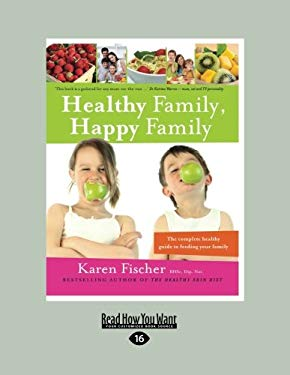 Healthy Family, Happy Family: The Complete Healthy Guide to Feeding Your Family (Large Print 16pt) 9781459612273