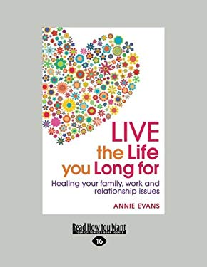 Live the Life You Long for: Healing Your Family, Work and Relationship Issues (Large Print 16pt) 9781459613201