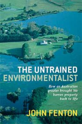 The Untrained Environmentalist: How an Australian Grazier Brought His Barren Property Back to Life (Large Print 16pt) 9781459613430