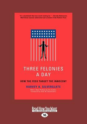 Three Felonies a Day: How the Feds Target the Innocent (Large Print 16pt)