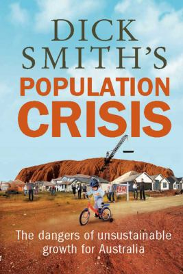 Dick Smith's Population Crisis: The Dangers of Unsustainable Growth for Australia (Large Print 16pt) 9781459614611