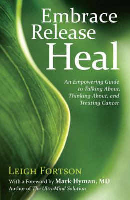 Embrace, Release, Heal: An Empowering Guide to Talking About, Thinking About, and Treating Cancer (Large Print 16pt)