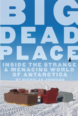 Big Dead Place: Inside the Strange and Menacing World of Antarctica (Large Print 16pt) 9781459617490