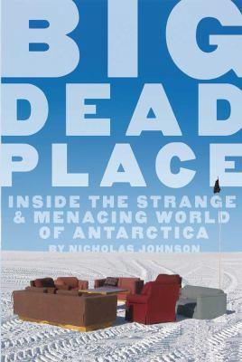 Big Dead Place: Inside the Strange and Menacing World of Antarctica (Large Print 16pt)