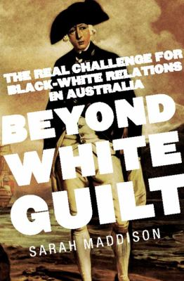 Beyond White Guilt: The Real Challenge for Black-White Relations in Australia (Large Print 16pt) 9781459622616