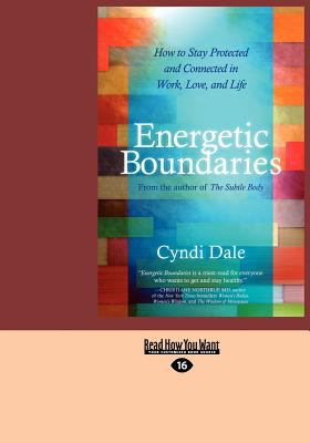 Energetic Boundaries: How to Stay Protected and Connected in Work, Love, and Life (Large Print 16pt) 9781459627703