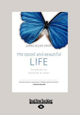 The Good and Beautiful Life: Putting on the Character of Christ (the Apprentice Series) (Large Print 16pt) 9781459628755