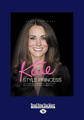Kate Style Princess: The Fashion and Beauty Secrets of Britain's Most Glamorous Royal (Large Print 16pt)