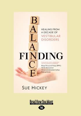 Finding Balance: Healing from a Decade of Vestibular Disorders (Large Print 16pt) 9781459635081