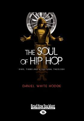 The Soul of Hip Hop: Rims, Timbs and a Cultural Theology (Large Print 16pt)