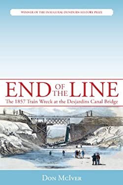 End of the Line: The 1857 Train Wreck at the Desjardins Canal Bridge 9781459702226