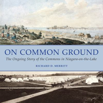 On Common Ground: The Ongoing Story of the Commons in Niagara-On-The-Lake 9781459703483