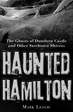 Haunted Hamilton: The Ghosts of Dundurn Castle and Other Steeltown Shivers 9781459704015