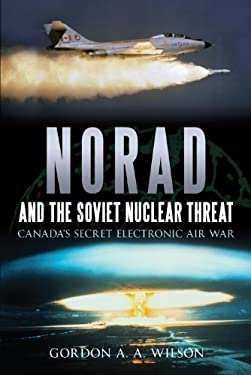 Norad and the Soviet Nuclear Threat: Canada's Secret Electronic Air War 9781459704107