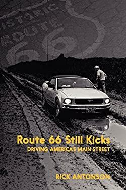 Route 66 Still Kicks: Driving America's Main Street 9781459704367