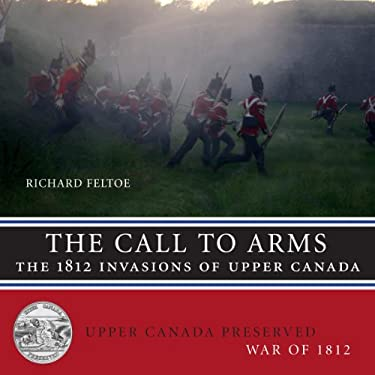 The Call to Arms: The 1812 Invasions of Upper Canada 9781459704398