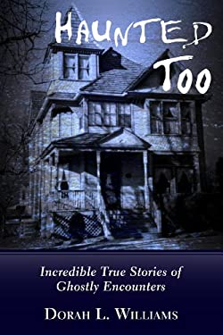 Haunted Too: Incredible True Stories of Ghostly Encounters 9781459706088