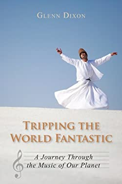 Tripping the World Fantastic: A Journey Through the Music of Our Planet 9781459706545