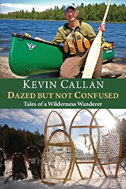Dazed But Not Confused: Tales of a Wilderness Wanderer 9781459707474