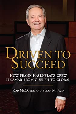 Driven to Succeed: How Frank Hasenfratz Grew Linamar from Guelph to Global 9781459707955