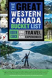 The Great Western Canada Bucket List: One-of-a-Kind Travel Experiences (The Great Canadian Bucket List) 22941887